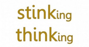 Stop the Stinking Thinking – Time To Think Differently